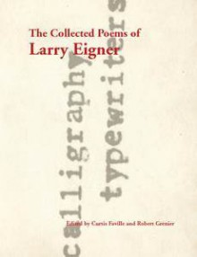 The Collected Poems - Larry Eigner, Curtis Faville, Robert Greenier