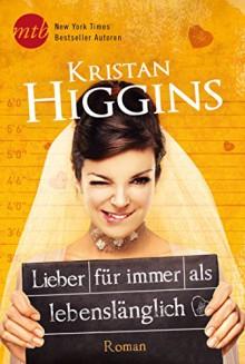 Lieber für immer als lebenslänglich - Kristan Higgins, Elisabeth Hartmann