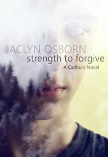 Strength to Forgive (A Cadbury Novel Book 1) - Jaclyn Osborn