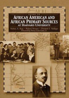 Guide to African American and African Primary Sources at Harvard University - Barbara Burg, Richard Newman, Elizabeth Sandager