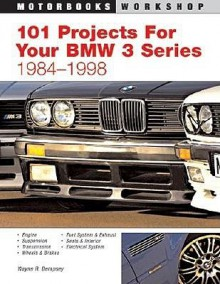 101 Performance Projects For Your Bmw 3 Series 1984 1998 (Motorbooks Workshop) - Wayne R. Dempsey
