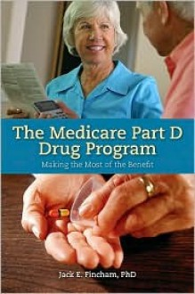 The Medicare Part D Drug Program: Making the Most of the Benefit - Jack E. Fincham