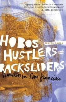 Hobos, Hustlers, and Backsliders: Homeless in San Francisco - Teresa Gowan
