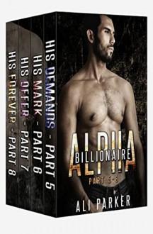 Billionaire Alpha Serial (Part 5-8): Billionaire Alpha Serial Box Set (Billionaire Alpha Series Book 11) - Ali Parker, CT Cover Creations, Nicole Bailey Proof Before You Publish