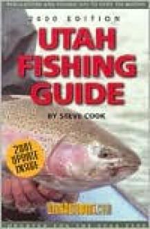 Utah Fishing Guide 2000 Edition - Steve Cook