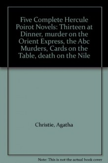 Five Complete Hercule Poirot Novels: Thirteen at Dinner, murder on the Orient Express, the Abc Murders, Cards on the Table, death on the Nile - Agatha Christie