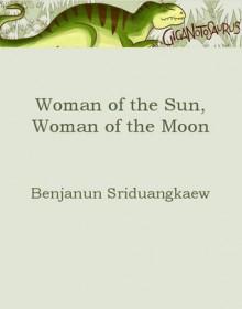 Woman of the Sun, Woman of the Moon - Benjanun Sriduangkaew