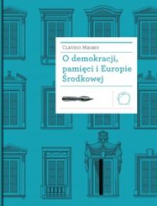 O demokracji, pamięci i Europie Środkowej - Claudio Magris, Joanna Ugniewska