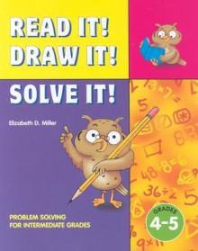 Read It! Draw It! Solve It: Problem Solving for Intermediate Grades (Read It! Draw It! Solve It!) - Elizabeth D. Miller