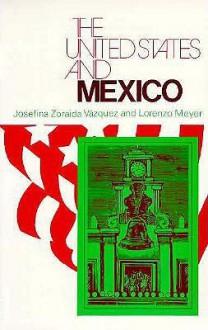 The United States and Mexico - Josefina Zoraida Vázquez, Lorenzo Meyer