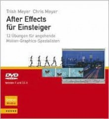 After Effects F R Einsteiger: 12 Bungen F R Angehende Motion-Graphics-Spezialisten - Chris Meyer, Trish Meyer