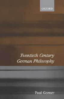 Twentieth Century German Philosophy - Paul Gorner