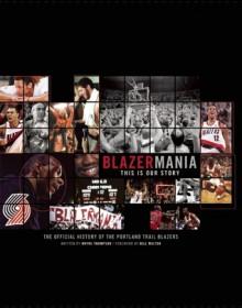 Blazermania: This is Our Story - The Official History of Portland Trailblazers - Wayne Thompson, Bill Walton