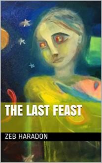The Last Feast - Zeb Haradon