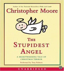 The Stupidest Angel Unabridged Cd: A Heartwarming Tale of Christmas Terror - Christopher Moore