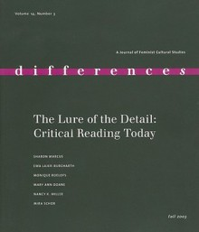 The Lure of the Detail: Close Reading Today - Elizabeth Weed, Mira Schor, Nancy K. Miller, Mary Ann Doane, Sharon Marcus, Ewa Lajer-Burcharth
