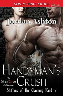 Handyman's Crush [Shifters of the Claiming Kind 7] (Siren Publishing Classic ManLove) - Jordan Ashton