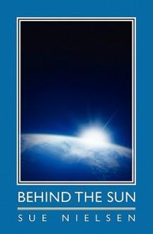 Behind the Sun - Sue Nielsen