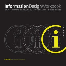 Information Design Workbook: Graphic approaches, solutions, and inspiration + 30 case studies - Kim Baer, Jill Vacarra