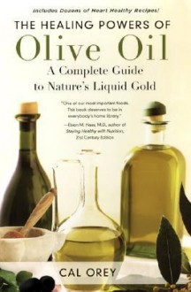 The Healing Powers of Olive Oil: A Complete Guide To - Cal Orey