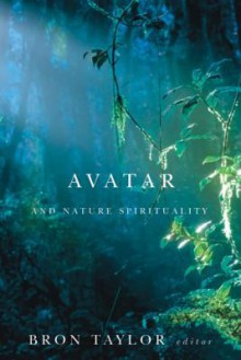 Avatar and Nature Spirituality (Environmental Humanities) - Bron Taylor