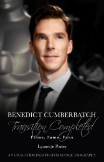 Benedict Cumberbatch, Transition Completed: Films, Fame, Fans - Lynnette Porter