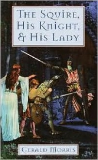 The Squire, His Knight, and His Lady - Gerald Morris