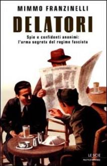 Delatori: Spie e confidenti anonimi: L'arma segreta del regime fascista - Mimmo Franzinelli