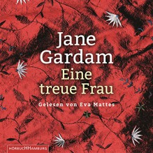 Eine treue Frau (Edward Feathers 2) - Jane Gardam, Eva Mattes, HörbucHHamburg HHV GmbH