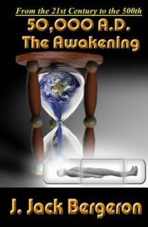 50,000 A.D. the Awakening - J Jack Bergeron