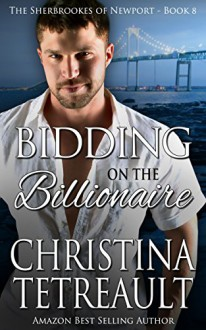 Bidding On The Billionaire (The Sherbrookes of Newport Book 8) - Christina Tetreault