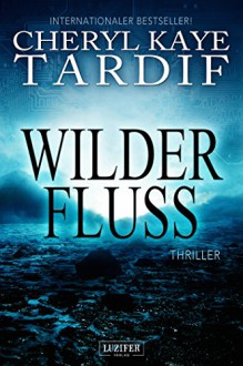 Wilder Fluss: Roman - internationaler Bestseller - Cheryl Kaye Tardif