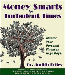 Money Smarts for Turbulent Times: Master Personal Finances in 30 Days! - Judith Briles