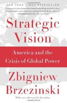 Strategic Vision: America and the Crisis of Global Power by Brzezinski, Zbigniew(September 10, 2013) Paperback - Zbigniew Brzezinski