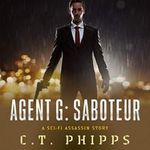 Agent G: Saboteur - C. T. Phipps