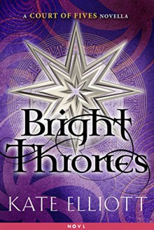 Bright Thrones: A Court of Fives Novella - Kate Elliott
