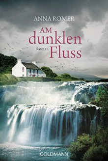 Am dunklen Fluss: Roman - Anna Romer,Roberto de Hollanda,Pociao