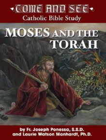 Come and See: Moses and the Torah (Come and See Catholic Bible Study) (Come and See Catholic Bible Study) - Joseph Ponessa, Laurie Watson Manhardt