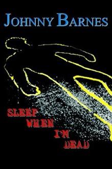 Sleep When I'm Dead - Johnny Barnes