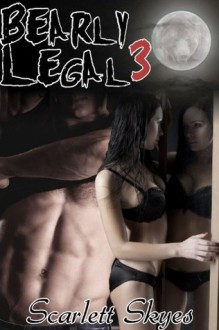 Bearly Legal 3 (Shifter) - Scarlett Skyes
