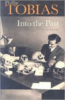 Into the Past: A Memoir - Phillip V. Tobias