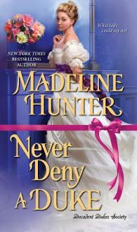 Never Deny a Duke (Decadent Dukes Society #3) - Madeline Hunter