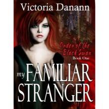 My Familiar Stranger: Romancing the Vampire Hunters (Black Swan, #1) - Victoria Danann