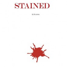 Stained (Stained, #1) - Ella James