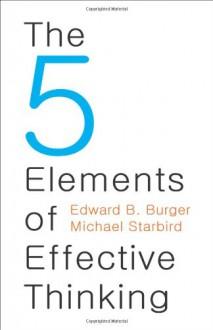 The 5 Elements of Effective Thinking - Edward B. Burger, Michael Starbird