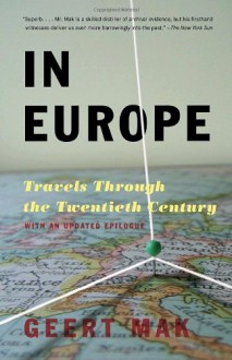 In Europe: Travels Through the Twentieth Century - Geert Mak