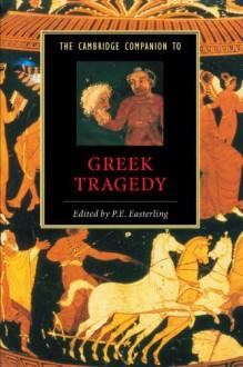 The Cambridge Companion to Greek Tragedy (Cambridge Companions to Literature) - P.E. Easterling