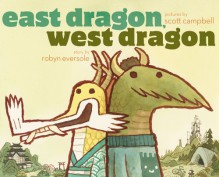 East Dragon, West Dragon - Robyn Eversole, Scott Campbell