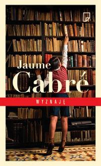 Wyznaję - Jaume Cabré,Anna Sawicka