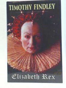 Elizabeth Rex - Timothy Findley,Paul Thompson